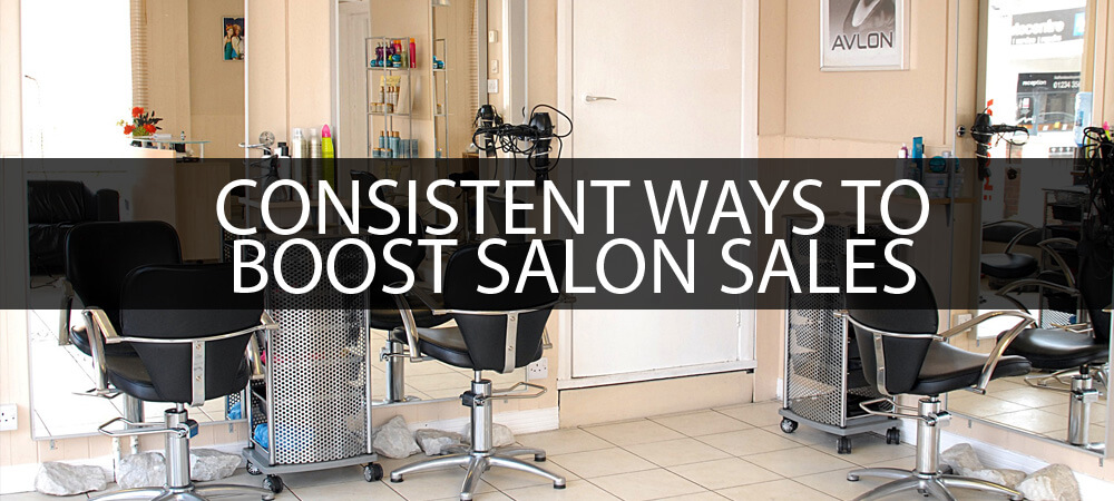 CONSISTENT WAYS TO BOOST SALON SALES