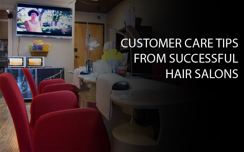 CUSTOMER CARE TIPS FROM SUCCESSFUL HAIR SALONS