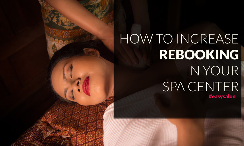 HOW TO INCREASE REBOOKING IN YOUR SPA CENTER